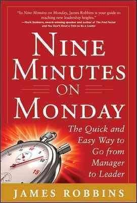 Nine minutes on monday the quick and easy way to go from manager to nine minutes on monday the quick and easy way to go from manager to leader ebook by james robbins kobo fandeluxe Gallery