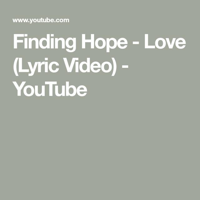 Finding Hope Love Lyric Video Youtube Finding Hope Hope Love Lyrics