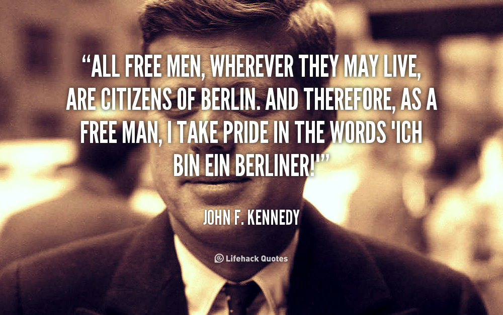 All Free Men Wherever They May Live Are Citizens Of Berlin And Therefore