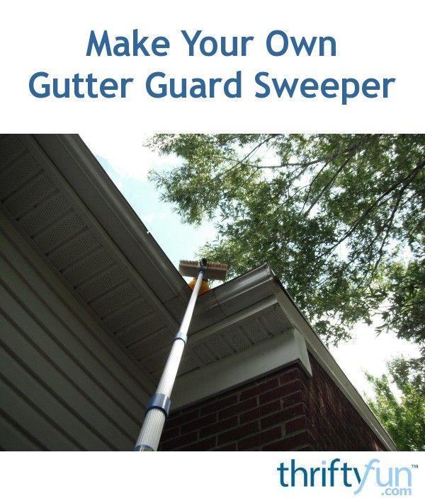 Make Your Own Gutter Guard Sweeper In 2020 Gutter Guard Gutters Gutter