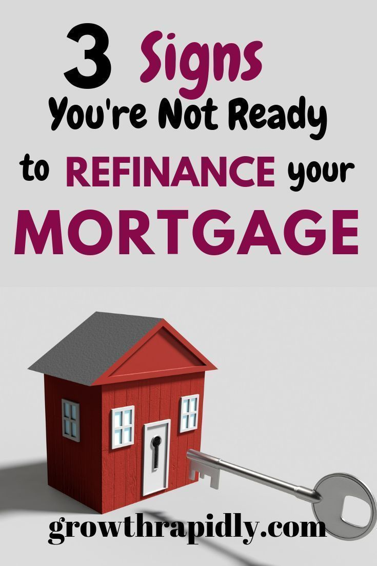 3 signs youre not ready to refinance your mortgage