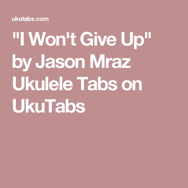 I Wont Give Up By Jason Mraz Ukulele Tabs On Ukutabs Music Magic