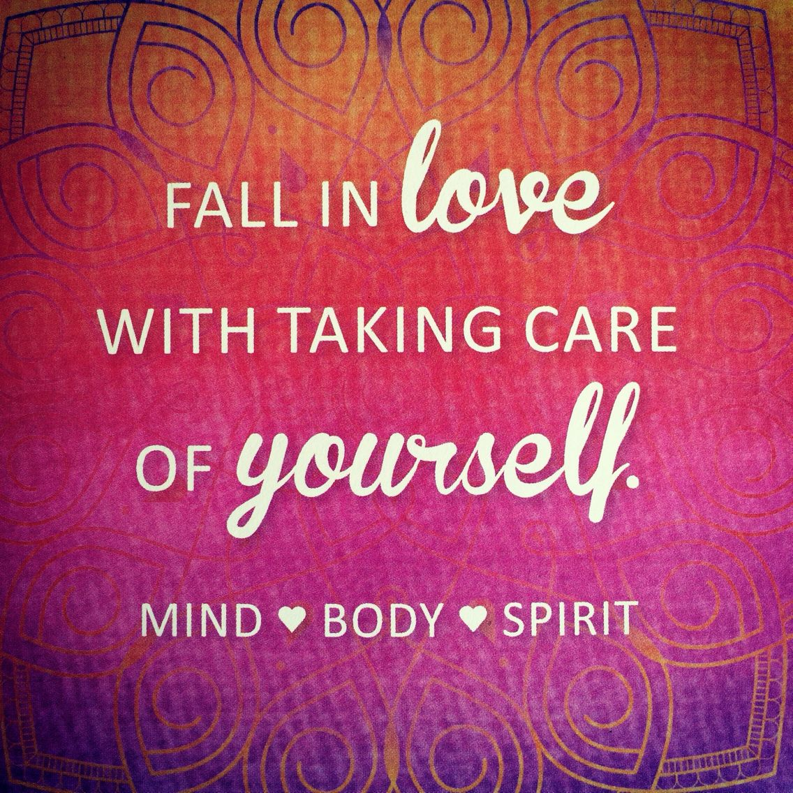 Fall In Love With Taking Care Of Yourself. MIND