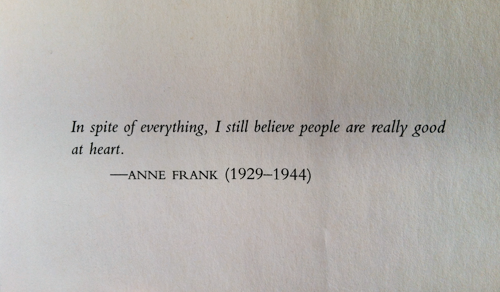 in spite of everything, i still believe people are really good at heart.