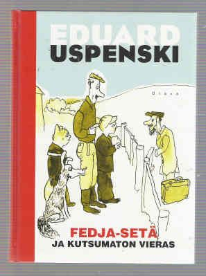 Uspenski Eduard: Fedja-setä ja kutsumaton vieras,  ||  Eduard Nikolayevich Uspensky (born December 22, 1937), Russian writer and author of several children's books. -  http://en.wikipedia.org/wiki/Eduard_Uspensky