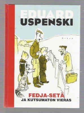 Uspenski Eduard: Fedja-setä ja kutsumaton vieras,  ||  Eduard Nikolayevich Uspensky (born December 22, 1937), Russian writer and author of several children's books. -  http://en.wikipedia.org/wiki/Eduard_Uspensky