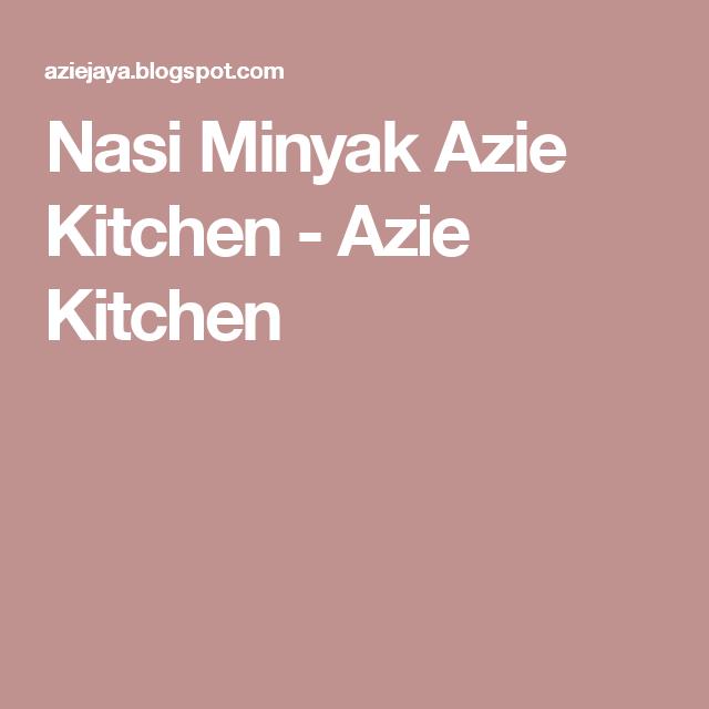 Nasi Minyak Azie Kitchen Azie Kitchen