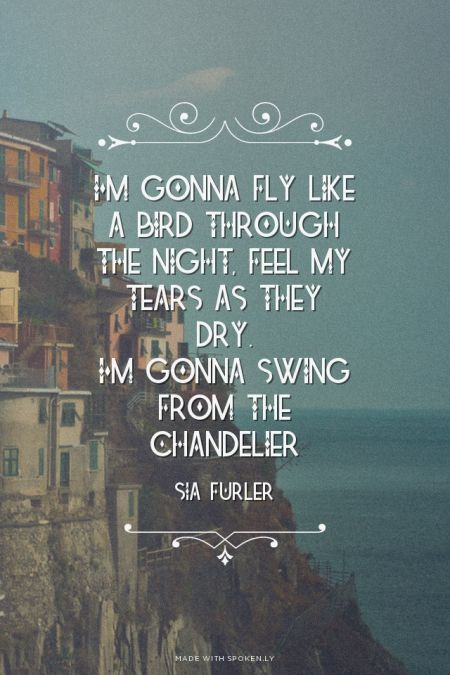 Sia Chandelier Quotes. QuotesGram http://itz-my.com | Quotes for ...