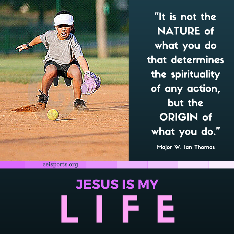 """""""It's not the NATURE of what you do that determines the spirituality of any action, but the ORIGIN of what you do."""" Major W. Ian Thomas #CEIsports"""