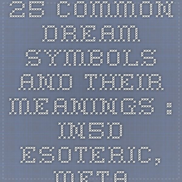 25 Common Dream Symbols And Their Meanings In5d Esoteric