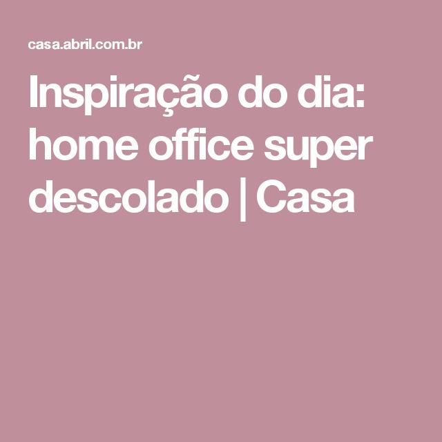 Inspiração do dia: home office super descolado | Casa