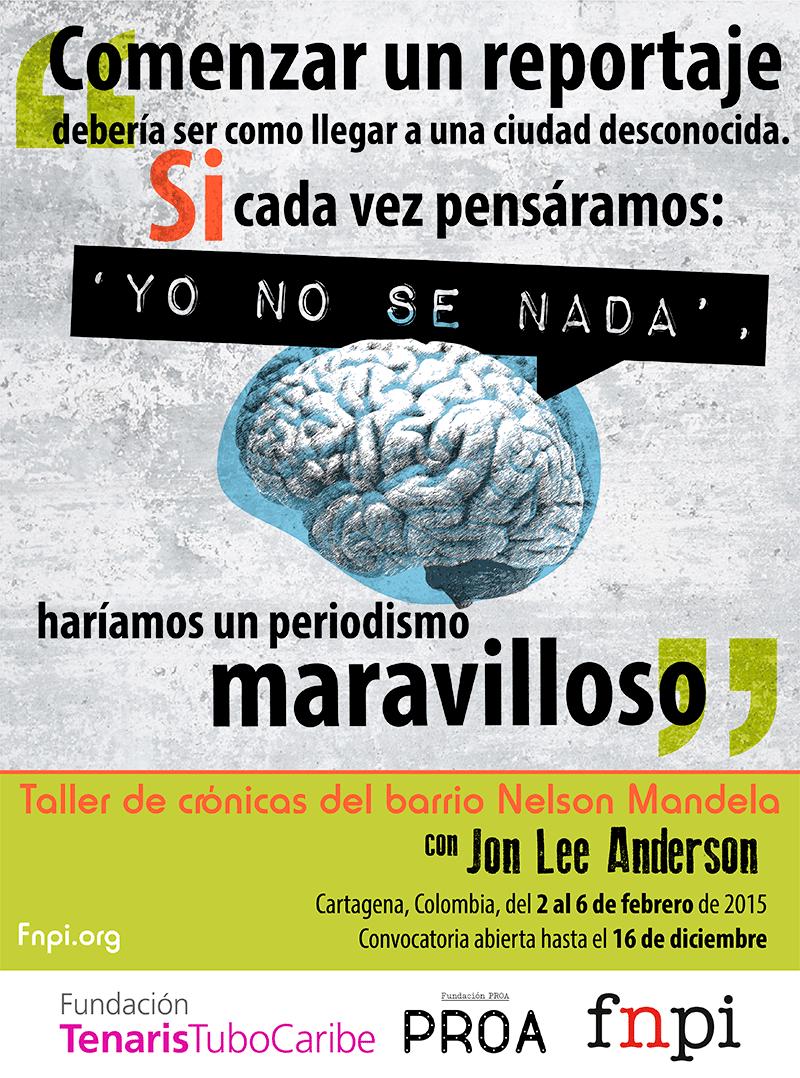 Junto a Fundación TenarisTuboCaribe y Fundación Proa, te invitamos a vivir una experiencia que pondrá a prueba tu talento y tu pasión por el periodismo. ¿Te apuntas? -->   http://www.fnpi.org/actividades/2014/taller-de-cronicas-del-barrio-mandela-con-jon-lee-anderson/