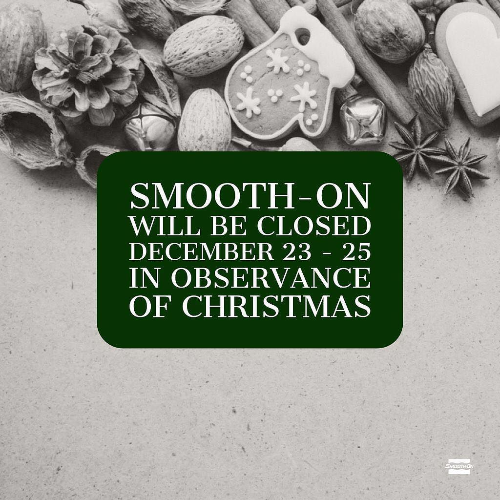 Smooth On Inc Will Be Closed December 23rd Through The 25th In