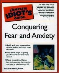 The Complete Idiot's Guide to Conquering Fear and Anxiety by Sharon Heller, PhD