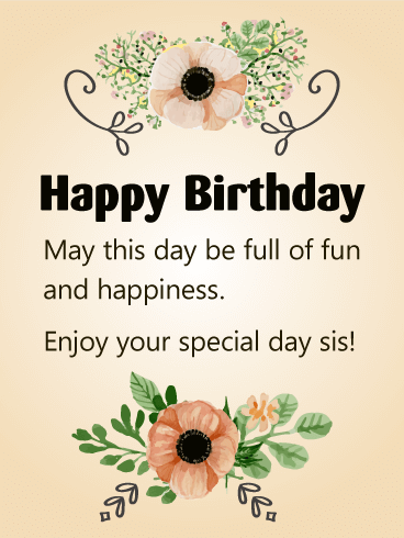 enjoy your special day sis happy birthday card your sister is your best friend your partner in crime your shoulder to cry on and an ear to confide in