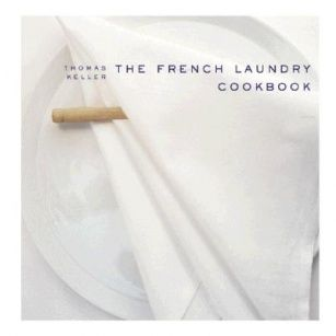 The French Laundry Cookbook Thomas Keller The French Laundry Cookbook Thomas Keller