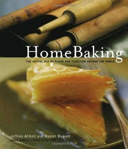 HomeBaking: The Artful Mix of Flour and Tradition Around the World: Amazon.ca: Jeffrey Alford, Naomi Duguid: Books