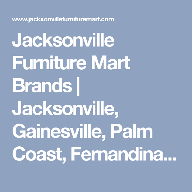 Jacksonville Furniture Mart Brands | Jacksonville, Gainesville, Palm Coast,  Fernandina Beach Furniture Store