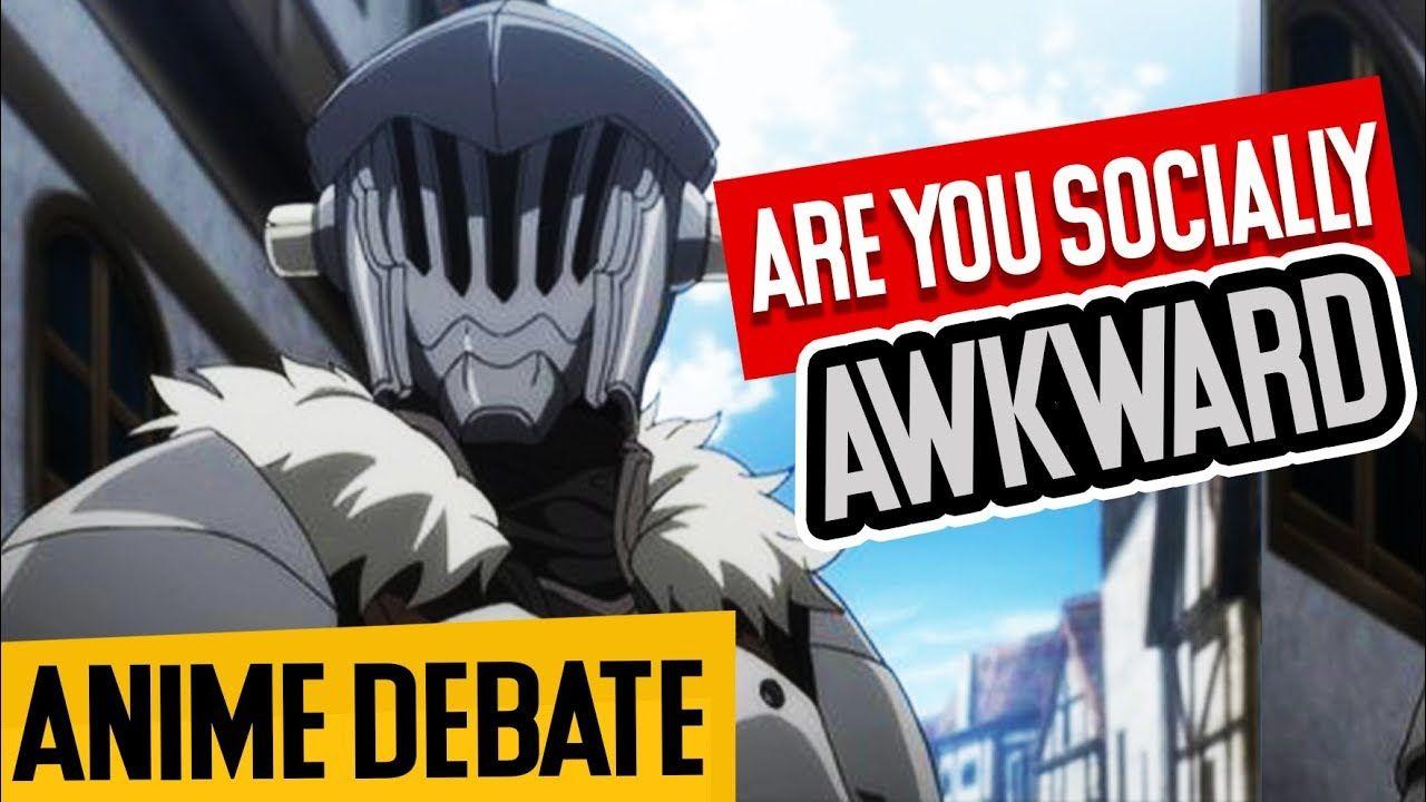 Goblin Slayer How To Be Socially Awkward Anime Debate