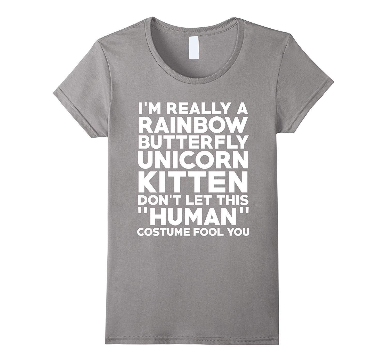 I M A Rainbow Butterfly Unicorn Kitten Don T Let This Costume Fool Funny Halloween T Shirt Funny Shirts T Shirt Shirts