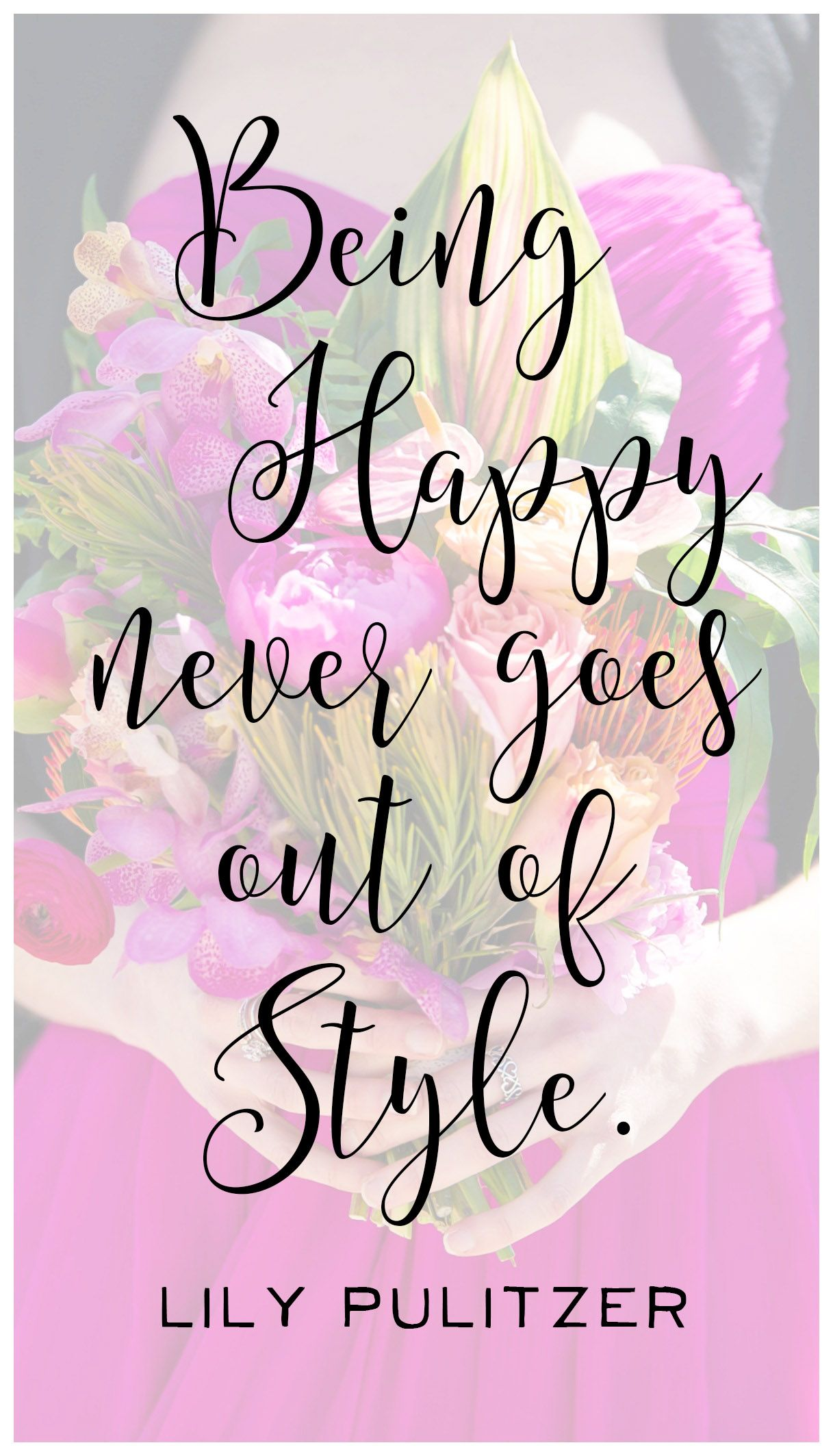 Love quotes...being happy never goes out of style (lily pulitzer ...