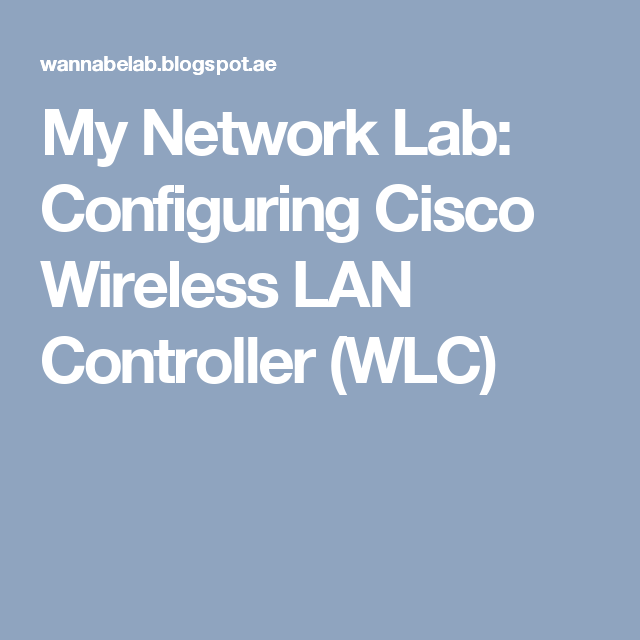 My Network Lab: Configuring Cisco Wireless LAN Controller
