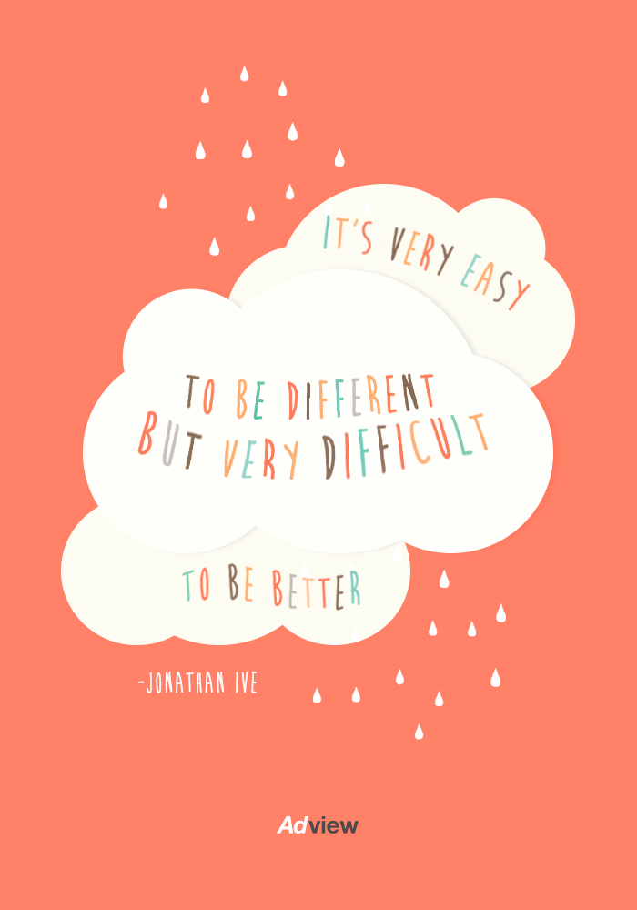 """It's very easy to be different, but very difficult to be better"" Jonatha Ive #Apple #Adview #Frase #Quote #Design"