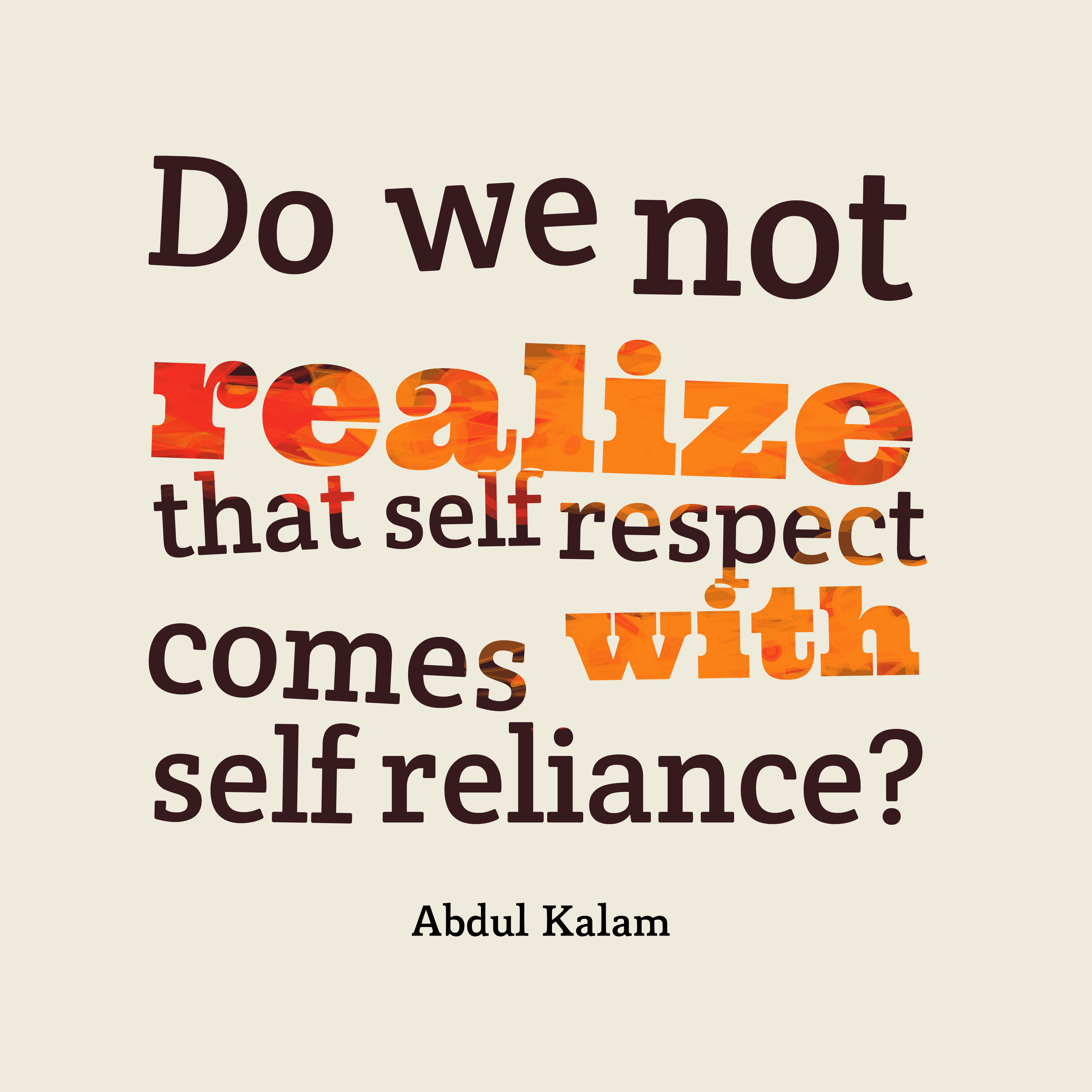 Quotes Respect Dowentorealizethatselfrespectcomeswithselfreliance