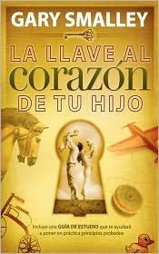 La Llave Al Corazon De Tu Hijo Gary Smalley Books Paperbacks This Book