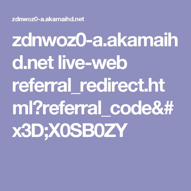 zdnwoz0-a.akamaihd.net live-web referral_redirect.html?referral_code=X0SB0ZY