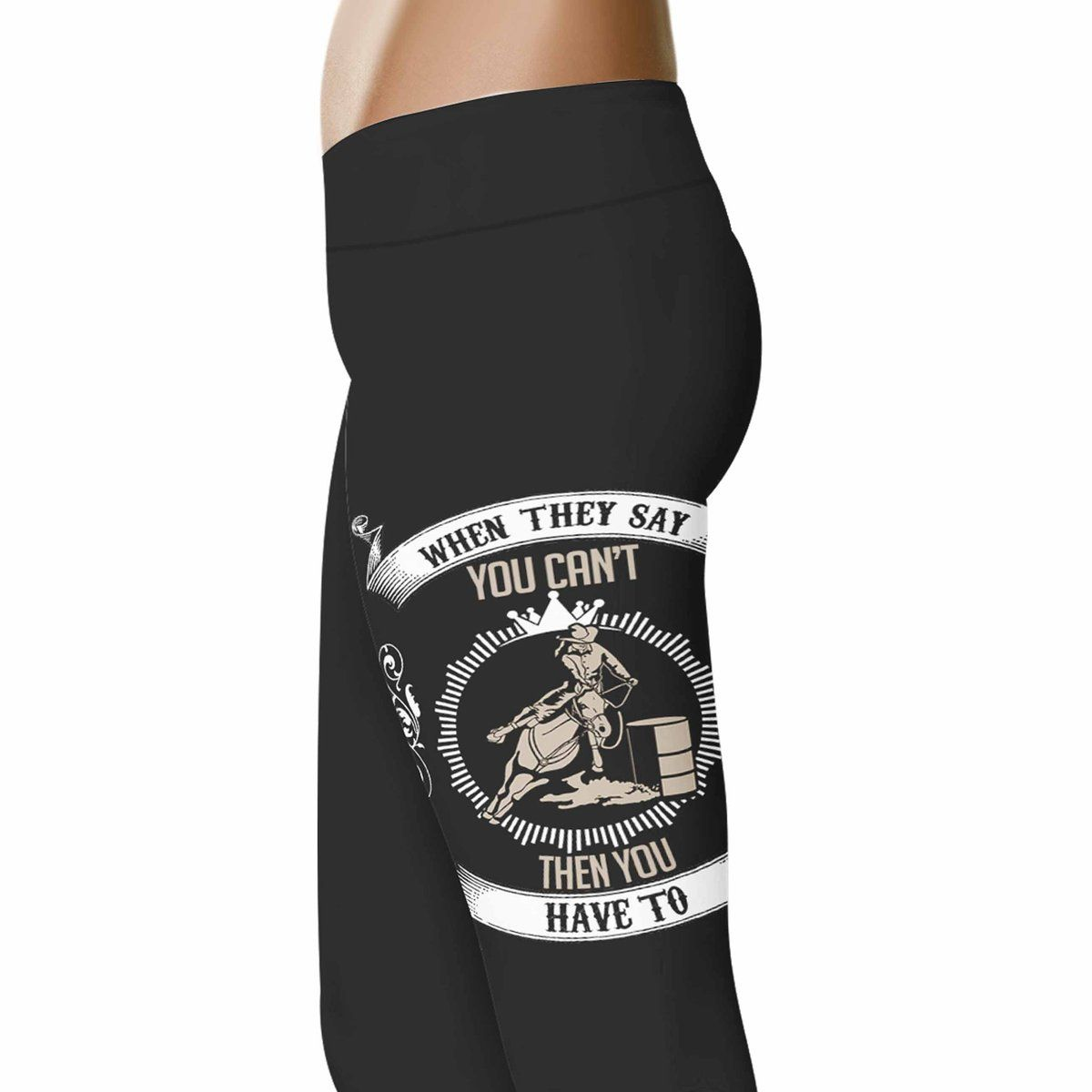 6a02161a1df71 When They Say You Can't - Barrel Racing Leggings | My Style | Barrel ...