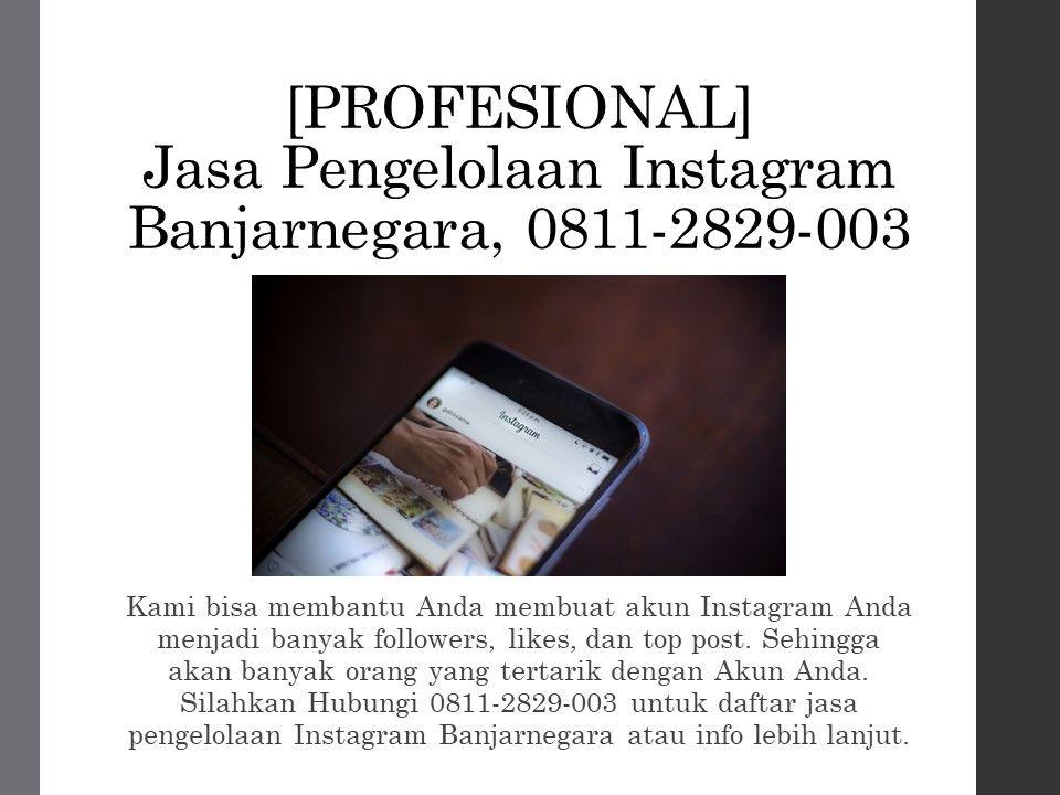 Profesional Jasa Pengelolaan Instagram Banjarnegara Wa Sms Telp 0811 2829 003 Instagram Orang