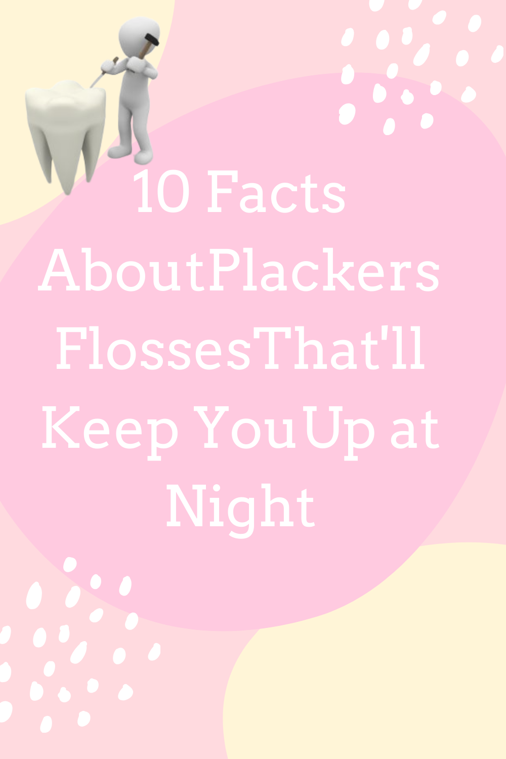 10 Facts About Plackers Floss That Will Keep You up at