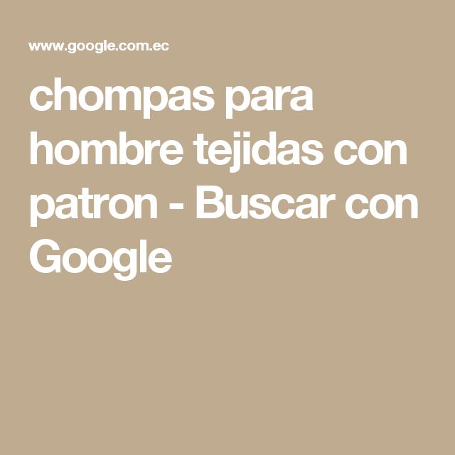 chompas para hombre tejidas con patron - Buscar con Google
