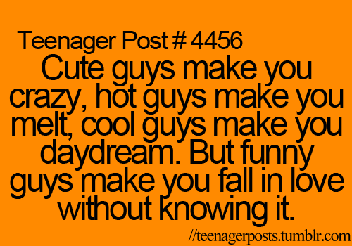 I Love Funny Guys The Easiest Guys To Fall For Teenager Quotes Teenager Posts Funny Relatable Post