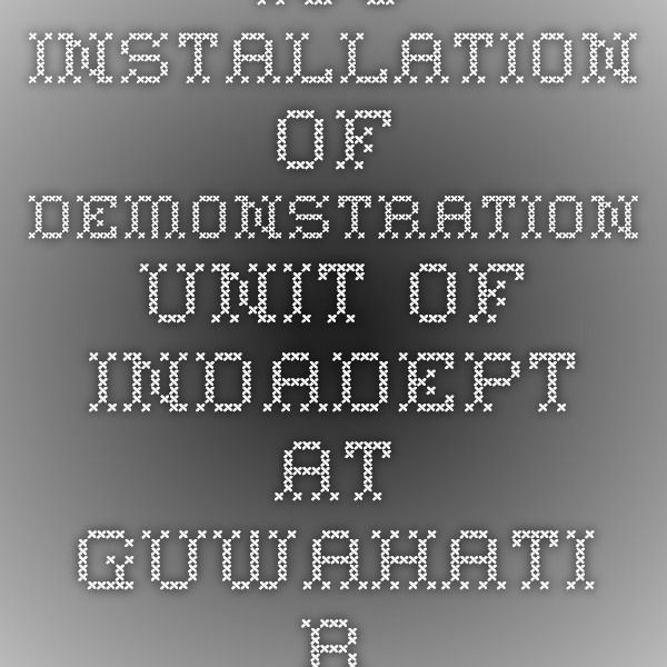 IOC - Installation of Demonstration Unit of INDAdept at Guwahati Refinery Mega Project-Infrapedia 2016 Project Profile | InfraPedia - Access to Data at Ease