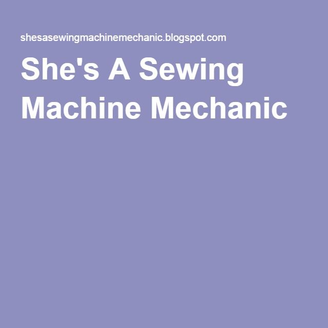 She's A Sewing Machine Mechanic
