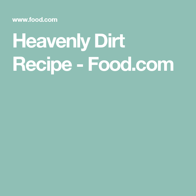 Heavenly Dirt Recipe - Food.com