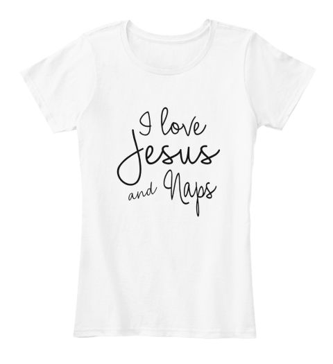 Download I Love Jesus And Naps T Shirt White Women's T-Shirt Front ...