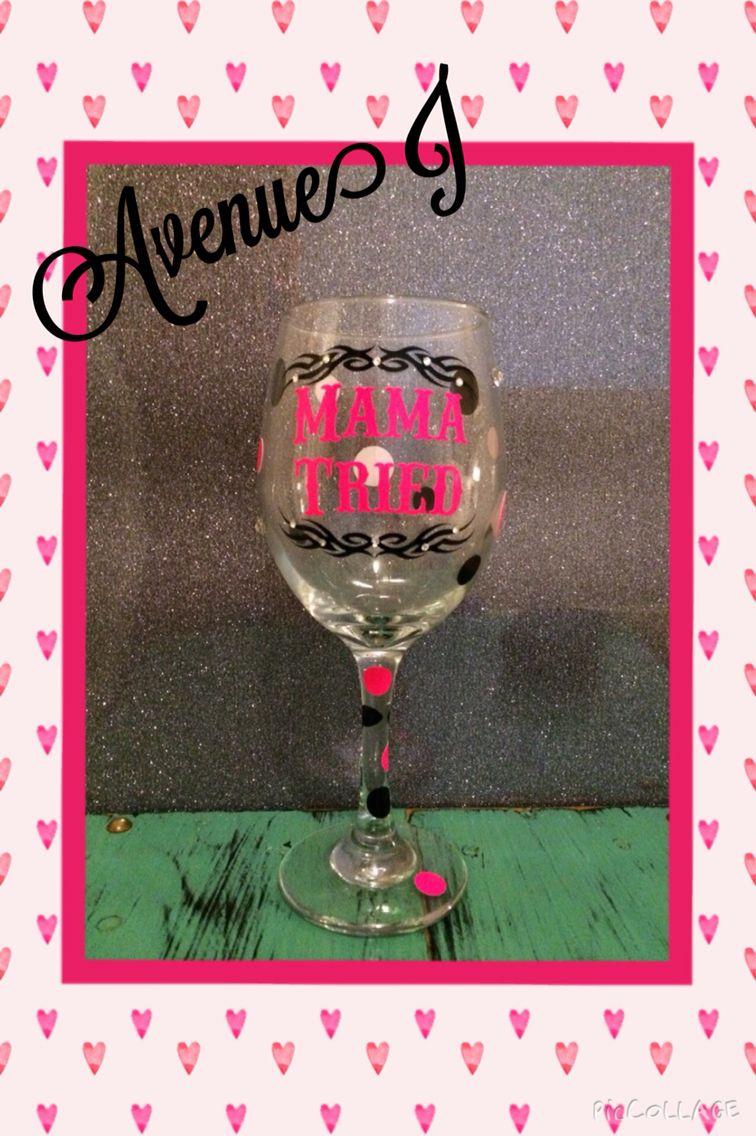 Mama Tried Wine Glass $18.00