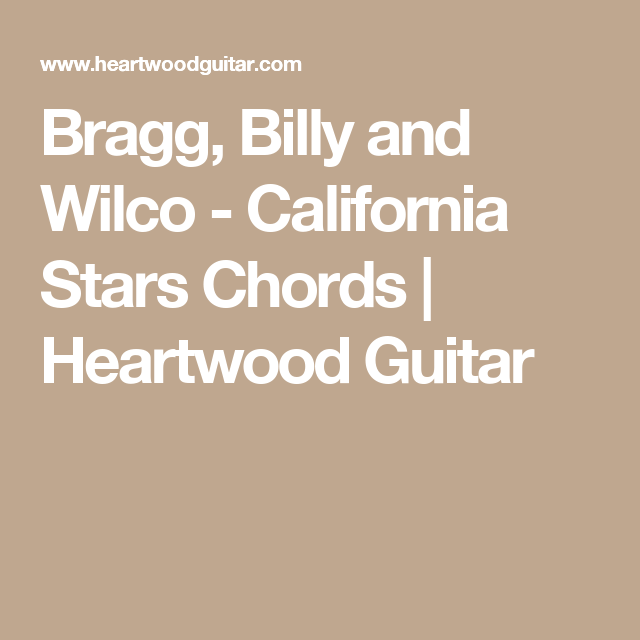 Bragg Billy And Wilco California Stars Chords Heartwood Guitar