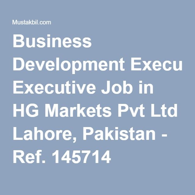 Business Development Executive Job In Hg Markets Pvt Ltd Lahore