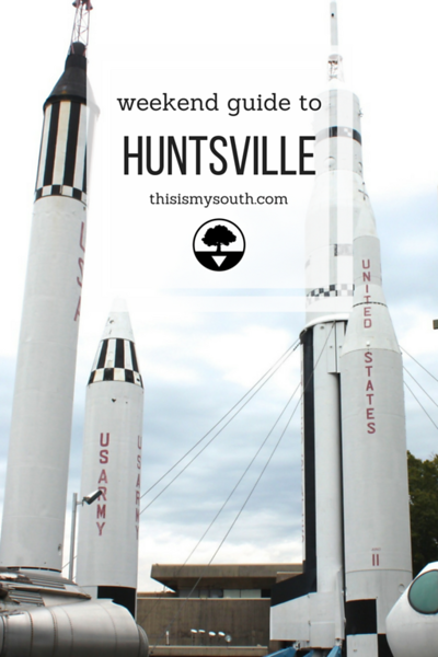 Weekend Guide to Huntsville, Alabama via thisismysouth.com