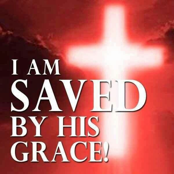 I am saved by his grace and his grace alone!!! | God loves you ...