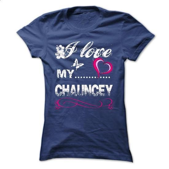 CHAUNCEY, I LOVE MY CHAUNCEY. - #shirt design #sweater knitted. ORDER NOW => https://www.sunfrog.com/Names/CHAUNCEY-I-LOVE-MY-CHAUNCEY.html?68278
