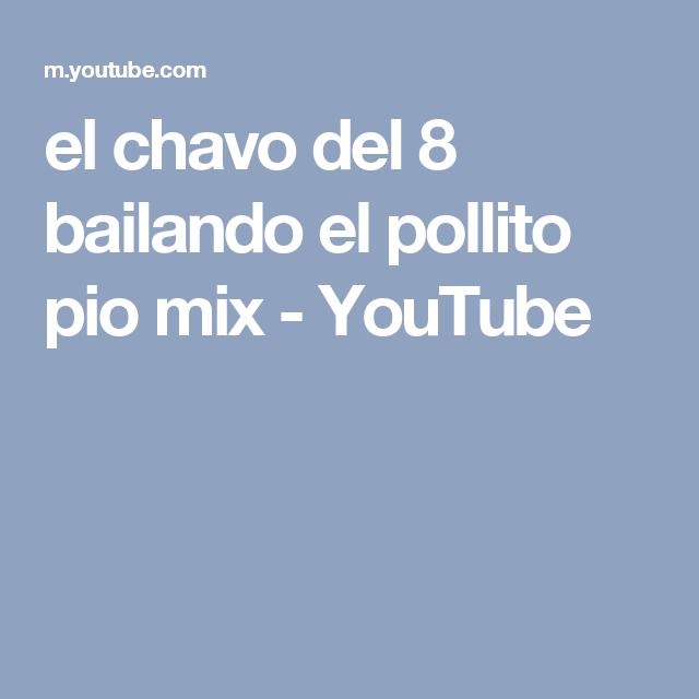 El Chavo Del 8 Bailando El Pollito Pio Mix Youtube Youtube Reggaeton Funny