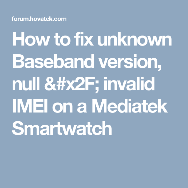 How to fix unknown Baseband version, null / invalid IMEI on