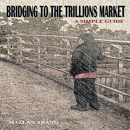 Download your copy today! $4.99 Bridging to the Trillions Market: A Simple Guide by Mazlan Abang, http://www.amazon.com/dp/B00M6VN4Q8/ref=cm_sw_r_pi_dp_do47ub0T9T3AS