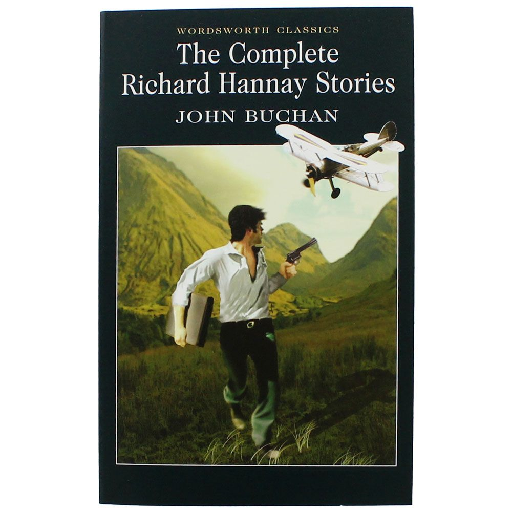 The Complete Richard Hannay Stories - Wordsworth Classics by John Buchan, Dr.  Keith Carabine | Classic Novels at The Works