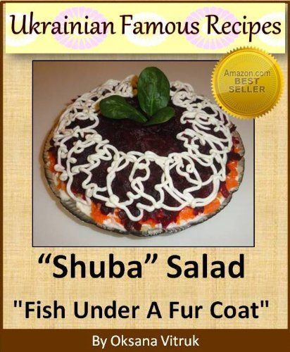 Shuba - Fish Under A Fur Coat Salad - Step-by-step Picture Cookbook How to Make Shuba Salad (Famous Ukrainian Recipes) by Oksana Vitruk, http://www.amazon.com/dp/B00BFTVCK2/ref=cm_sw_r_pi_dp_H-0Prb09Q16WM